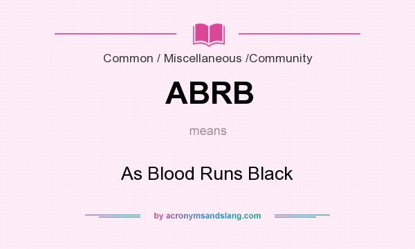 What does ABRB mean? It stands for As Blood Runs Black