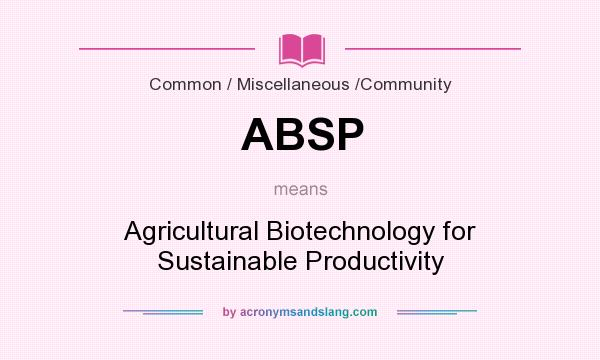 What does ABSP mean? It stands for Agricultural Biotechnology for Sustainable Productivity