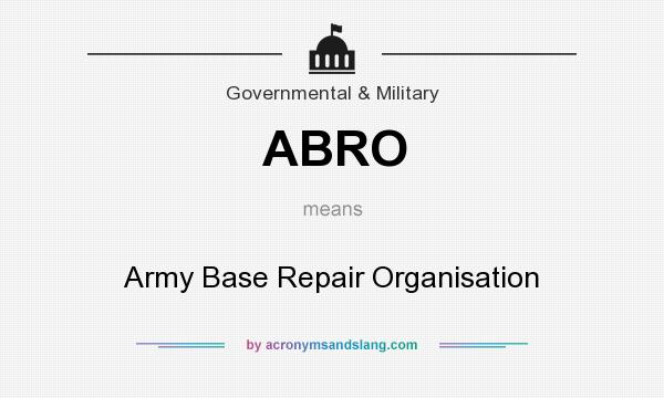 What does ABRO mean? It stands for Army Base Repair Organisation
