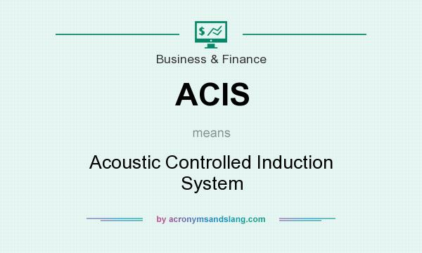 What does ACIS mean? It stands for Acoustic Controlled Induction System