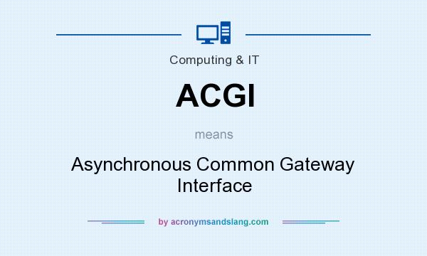 What does ACGI mean? It stands for Asynchronous Common Gateway Interface