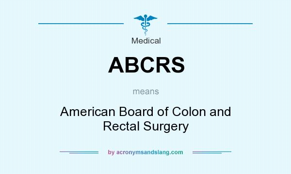 What does ABCRS mean? It stands for American Board of Colon and Rectal Surgery