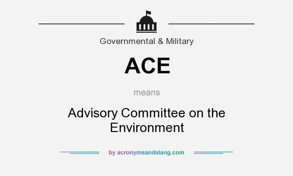 What does ACE mean? It stands for Advisory Committee on the Environment