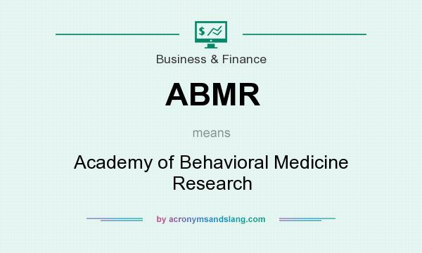 What does ABMR mean? It stands for Academy of Behavioral Medicine Research