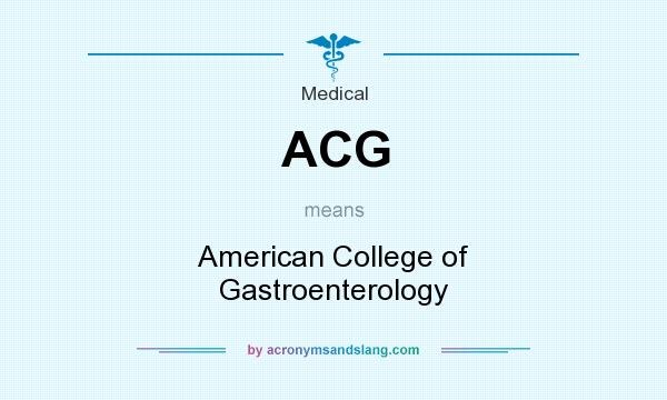 What does ACG mean? It stands for American College of Gastroenterology