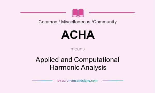 What does ACHA mean? It stands for Applied and Computational Harmonic Analysis
