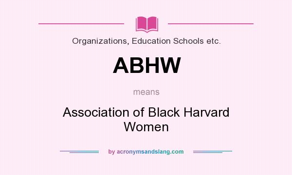 What does ABHW mean? It stands for Association of Black Harvard Women