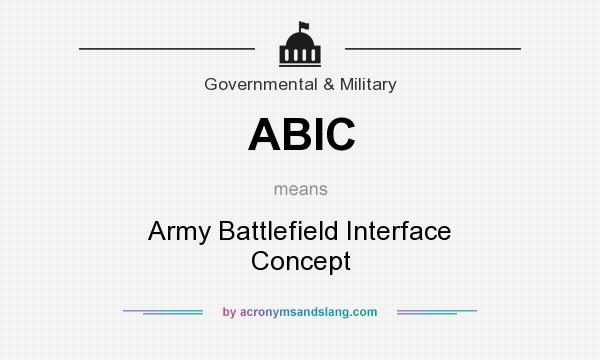 What does ABIC mean? It stands for Army Battlefield Interface Concept