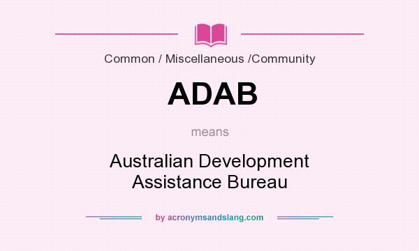 What does ADAB mean? It stands for Australian Development Assistance Bureau