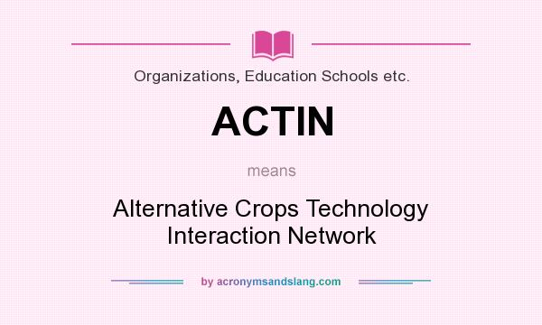 What does ACTIN mean? It stands for Alternative Crops Technology Interaction Network