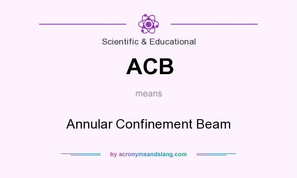 What does ACB mean? It stands for Annular Confinement Beam