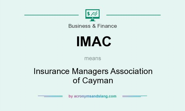 What does IMAC mean? It stands for Insurance Managers Association of Cayman