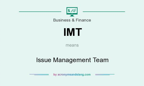 What does IMT mean? It stands for Issue Management Team
