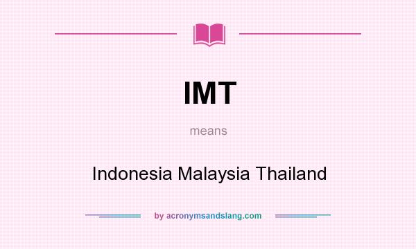 What does IMT mean? It stands for Indonesia Malaysia Thailand