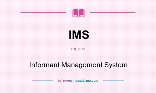 What does IMS mean? It stands for Informant Management System