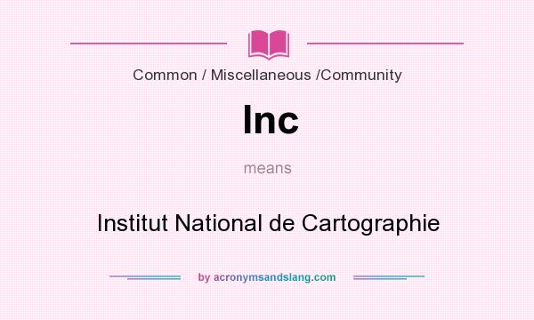 What does Inc mean? It stands for Institut National de Cartographie