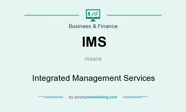 What does IMS mean? It stands for Integrated Management Services