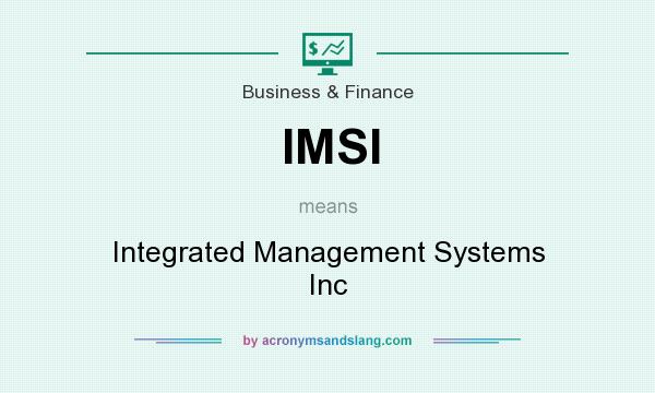 What does IMSI mean? It stands for Integrated Management Systems Inc