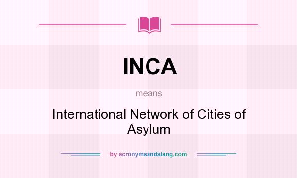 What does INCA mean? It stands for International Network of Cities of Asylum