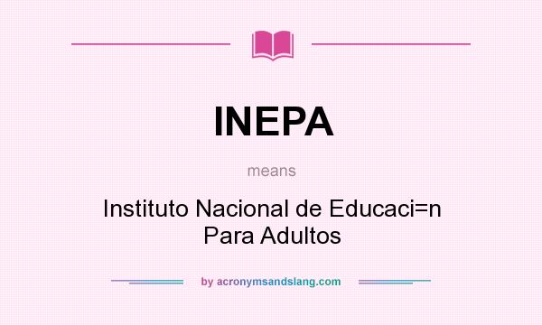 What does INEPA mean? It stands for Instituto Nacional de Educaci=n Para Adultos