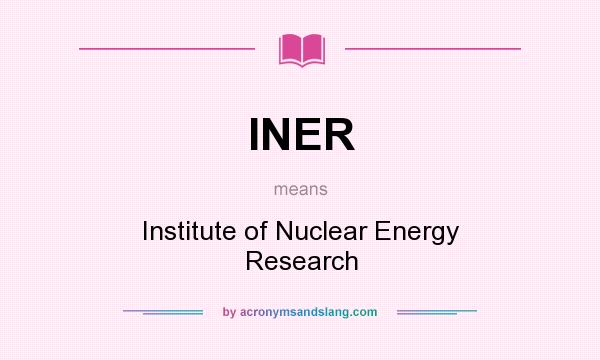 What does INER mean? It stands for Institute of Nuclear Energy Research