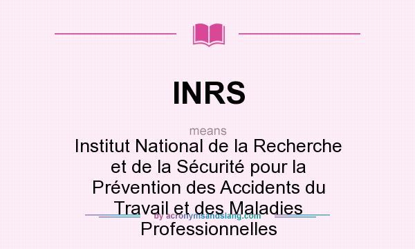 What does INRS mean? It stands for Institut National de la Recherche et de la Sécurité pour la Prévention des Accidents du Travail et des Maladies Professionnelles