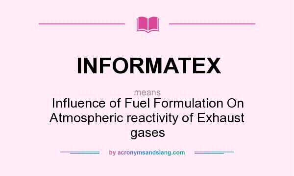 What does INFORMATEX mean? It stands for Influence of Fuel Formulation On Atmospheric reactivity of Exhaust gases