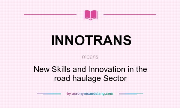 What does INNOTRANS mean? It stands for New Skills and Innovation in the road haulage Sector