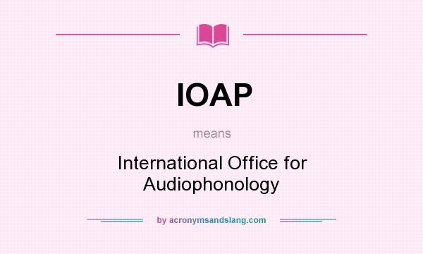 What does IOAP mean? It stands for International Office for Audiophonology