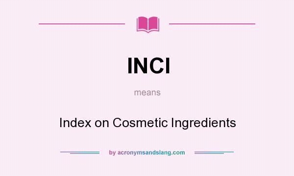 What does INCI mean? It stands for Index on Cosmetic Ingredients