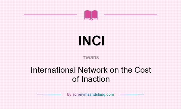 What does INCI mean? It stands for International Network on the Cost of Inaction