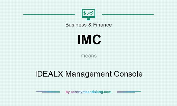 What does IMC mean? It stands for IDEALX Management Console