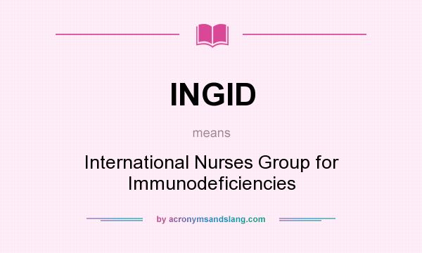 What does INGID mean? It stands for International Nurses Group for Immunodeficiencies