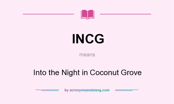 What does INCG mean? It stands for Into the Night in Coconut Grove
