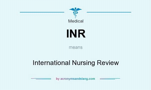 What does INR mean? It stands for International Nursing Review