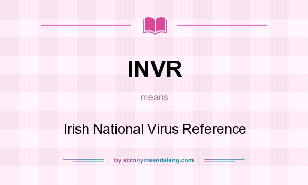 What does INVR mean? It stands for Irish National Virus Reference