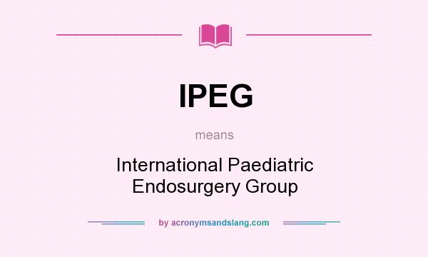 What does IPEG mean? It stands for International Paediatric Endosurgery Group