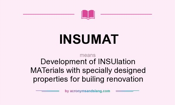 What does INSUMAT mean? It stands for Development of INSUlation MATerials with specially designed properties for builing renovation
