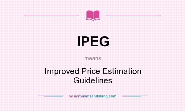What does IPEG mean? It stands for Improved Price Estimation Guidelines