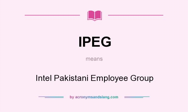 What does IPEG mean? It stands for Intel Pakistani Employee Group