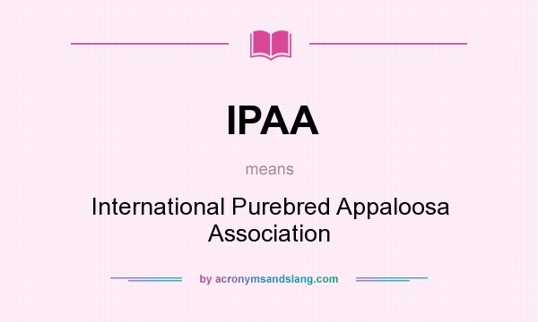 What does IPAA mean? It stands for International Purebred Appaloosa Association