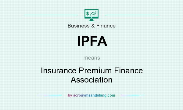 What does IPFA mean? It stands for Insurance Premium Finance Association