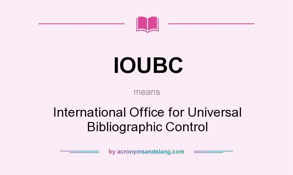 What does IOUBC mean? It stands for International Office for Universal Bibliographic Control