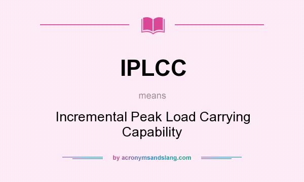 What does IPLCC mean? It stands for Incremental Peak Load Carrying Capability