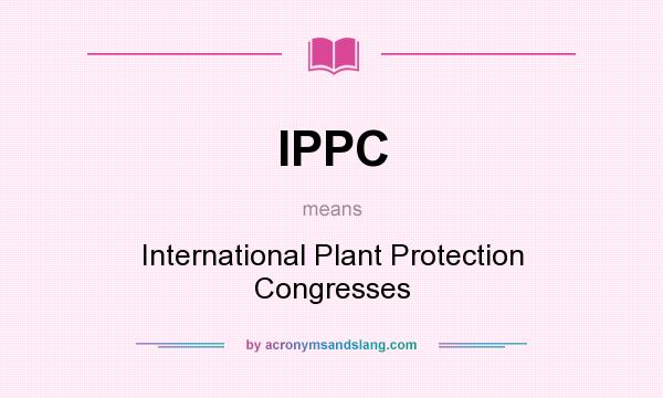 What does IPPC mean? It stands for International Plant Protection Congresses