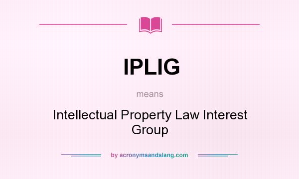 What does IPLIG mean? It stands for Intellectual Property Law Interest Group