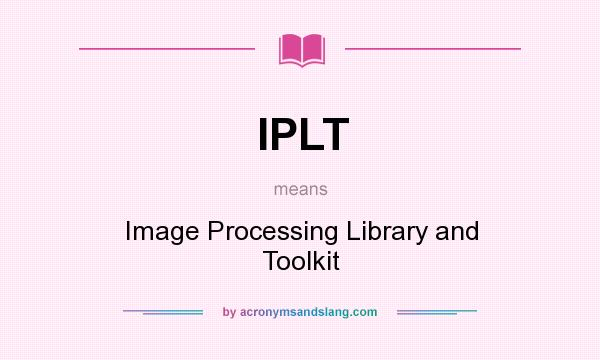 What does IPLT mean? It stands for Image Processing Library and Toolkit