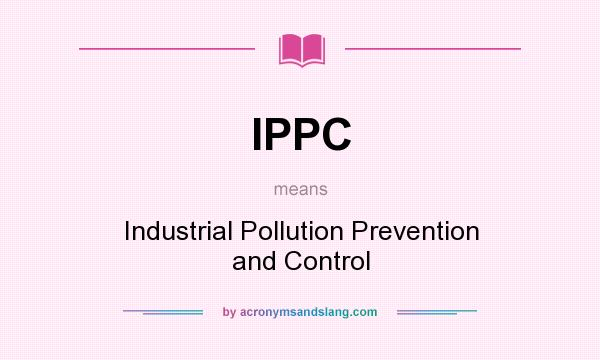 What does IPPC mean? It stands for Industrial Pollution Prevention and Control