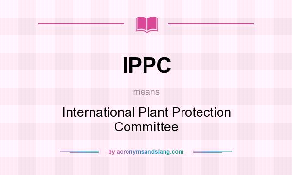 What does IPPC mean? It stands for International Plant Protection Committee
