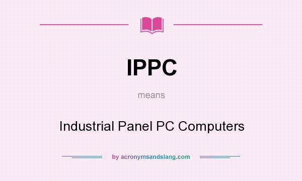 What does IPPC mean? It stands for Industrial Panel PC Computers